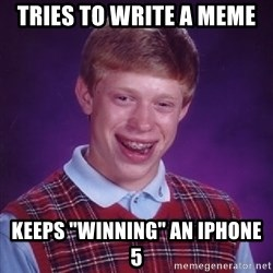 "Bad Luck Brian - Tries to write a meMe Keeps ""winning"" an iPhone 5"