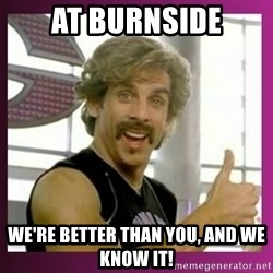 Globo Gym - aT bURNSIDE wE'RE BETTER THAN YOU, AND WE KNOW IT!