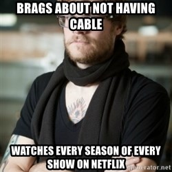 hipster Barista - brags about not having cable watches every season of every show on netflix