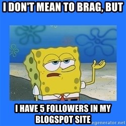 spongebob i only cried for 20 minutes - I don't mean to brag, but I have 5 followers in my blogspot site