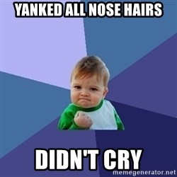 Success Kid - yanked all nose hairs didn't cry