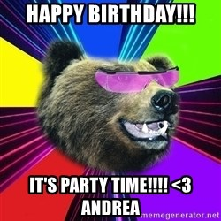 Party Bear - Happy birthday!!! It's party time!!!! <3 Andrea