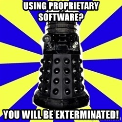 Dalek - Using proprietary software? you will be exterminated!