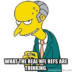 Mr Burns meme -  what the real NFL refs are thinking.