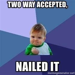 Success Kid - two way accepted,  nailed it