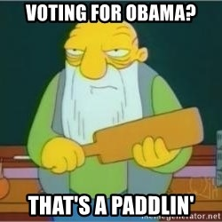Jasper Beardly - voting for obama? that's a paddlin'