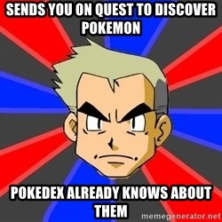 Professor Oak - sends you on quest to discover pokemon pokedex already knows about them