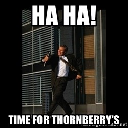 HaHa! Time for X ! - Ha ha! time for thornberry's