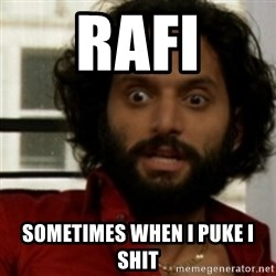 rafi from the league - Rafi Sometimes when i puke i shit
