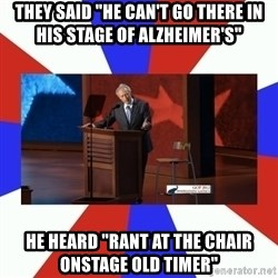 "Invisible Obama - They said ""He can't go there in his stage of alzheimer's"" He heard ""Rant at the chair onstage old timer"""