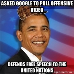 Scumbag Obama - Asked google to pull offensive video defends free speech to the united nations