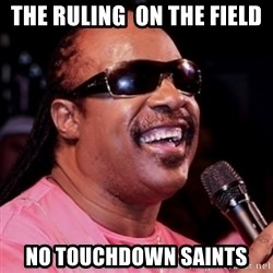 stevie wonder - the ruling  on the field no touchdown saints