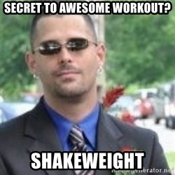 ButtHurt Sean - secret to awesome workout? shakeweight