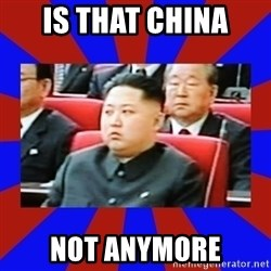 kim jong un - is that china Not anymore