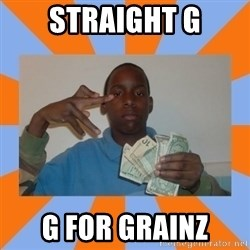 Now That's Gangsta - straight g g for grainz