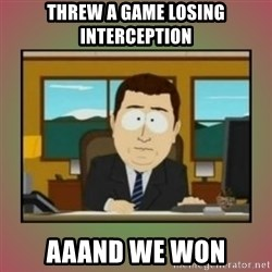 aaaand its gone - Threw a game losing interception Aaand we won