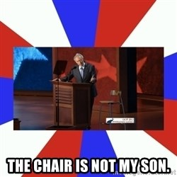 Invisible Obama - The chair is not my son.