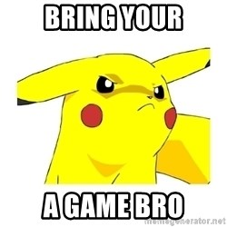 Pikachu - Bring Your A Game Bro