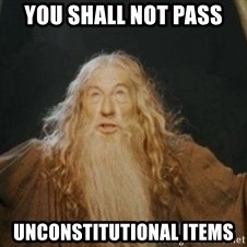 Gandalf1 - You shall not pass Unconstitutional items