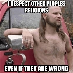 Almost Politically Correct Redneck - i respect other peoples religions even if they are wrong