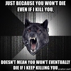 Insanity Wolf - Just because you won't die even if I kill you, doesn't mean you won't eventually die if i keep killing you
