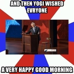 Invisible Obama - And then yogi wished evryone a very happy good morning