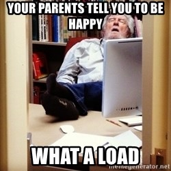 sleepy professor - Your parents tell you to be happy what a load