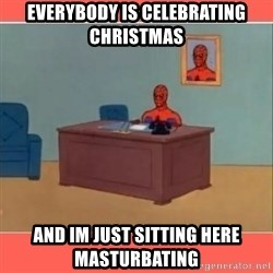 Masturbating Spider-Man - Everybody is celebrating christmas and im just sitting here masturbating