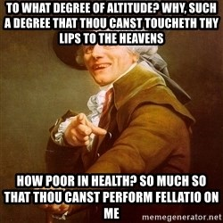 Joseph Ducreux - To what degree of altitude? Why, such a degree that thou canst toucheth thy lips to the heavens how poor in health? So much so that thou canst perform fellatio on me