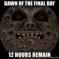 majoras mask moon - DAWN OF THE FINAL DAY 12 HOURS REMAIN