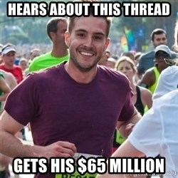 Incredibly photogenic guy - Hears about this thread Gets his $65 million
