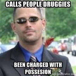 ButtHurt Sean - calls people druggies been charged with possesion