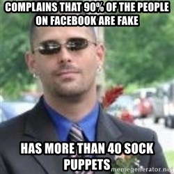 ButtHurt Sean - complains that 90% of the people on facebook are fake has more than 40 sock puppets