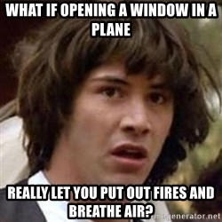 Conspiracy Keanu - what if opening a window in a plane really let you put out fires and breathe air?