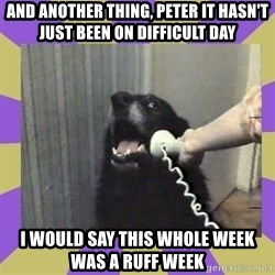 Yes, this is dog! - And another thing, pEter it hasn'T just been on difficult day I would say this whole week was a ruff week