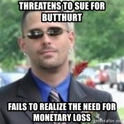 ButtHurt Sean - threatens to sue for butthurt fails to realize the need for monetary loss
