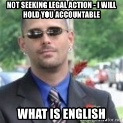ButtHurt Sean - not seeking legal action - I WILL hold you accountable what is english