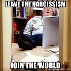 sleepy professor - Leave the narcissism  join the world