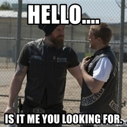 sons of anarchy - Hello.... Is it me you looking for.