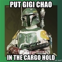 Boba Fett - Put gigi chao in the cargo hold