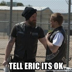 sons of anarchy -  Tell eric its ok