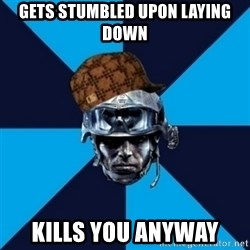 Scumbag Battlefield 3 Guy - gets stumbled upon laying down kills you anyway