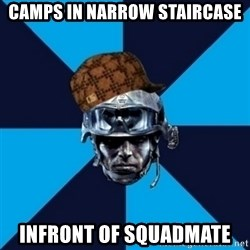 Scumbag Battlefield 3 Guy - camps in narrow staircase infront of squadmate