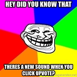 Trollface - hey did you know that theres a new sound when you click upvote?