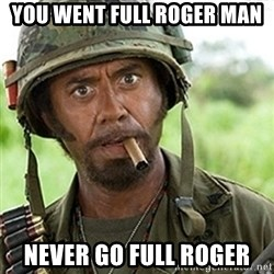 tropic-thunder - You went full roger man never go full roger