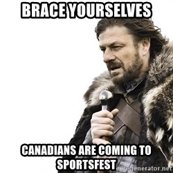 Winter is Coming - brace yourselves canadians are coming to sportsfest