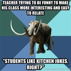 """Misogyny Mastodon - teacher trying to be funny to make his class more interesting and easy to relate """"students like kitchen jokes, right?"""""""
