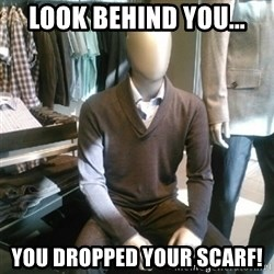 Trender Man - look behind you... you dropped your scarf!