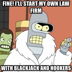 Bender PIMP 2 - fine! I'll start my own law firm with blackjack and hookers