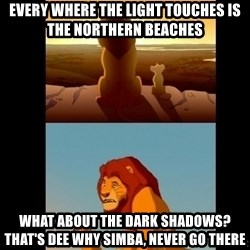 Lion King Shadowy Place - EVERY WHERE THE LIGHT TOUCHES IS THE NORTHERN BEACHES what ABOUt THE DARK SHADOWS? tHAT'S DEE WHY SIMBA, NEVER GO THERE